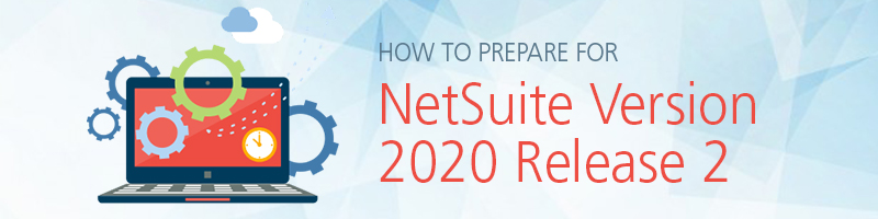 How to Prepare for NetSuite Release_2018.2